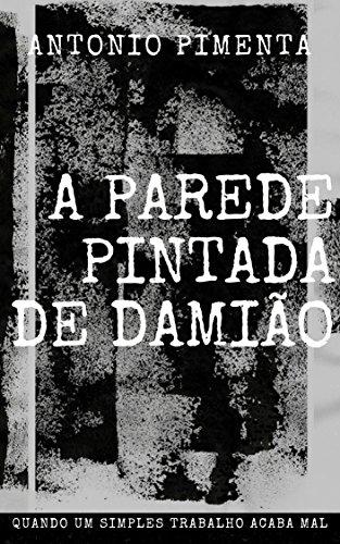A Parede Pintada de Damião (Portuguese Edition) por Antonio  Pimenta