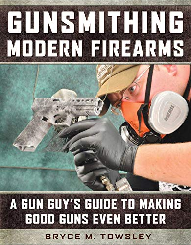 Gunsmithing Modern Firearms: A Gun Guy's Guide to Making Good Guns Even Better (English Edition)