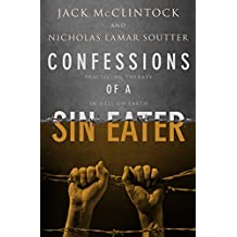 Confessions of a Sin Eater: Practicing Therapy in Hell on Earth (English Edition)