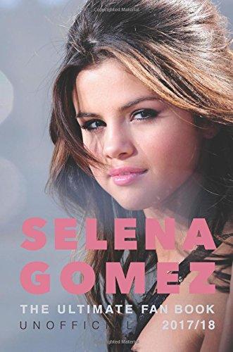 Selena Gomez: The Ultimate Unofficial Selena Gomez Fan Book 2017/18: Selena Gomez Quiz, Facts, Quotes and Photos: Volume 1 (Selena Gomez Books) por Jamie Anderson