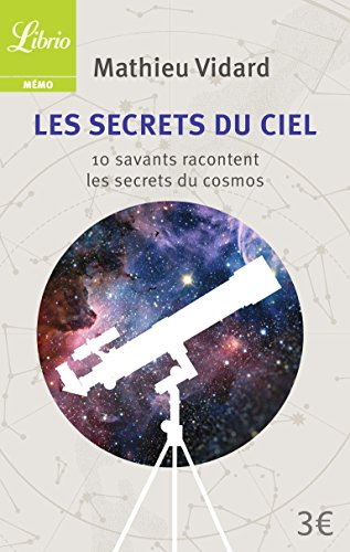 Les Secrets du ciel : 10 savants racontent les secrets du cosmos