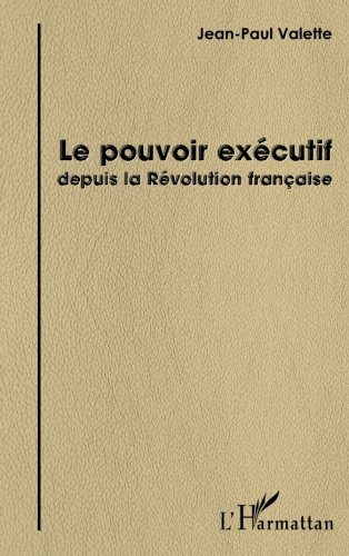 Le pouvoir excutif depuis la Rvolution franaise