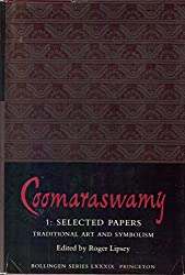 Coomaraswamy, Volume 1: Selected Papers: Traditional Art and Symbolism