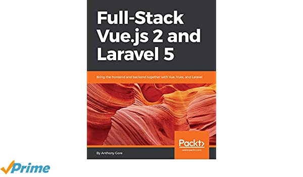Buy Full-Stack Vue js 2 and Laravel 5: Bring the frontend