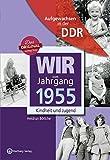 Wir vom Jahrgang 1955 - Aufgewachsen in der DDR . Kindheit und Jugend