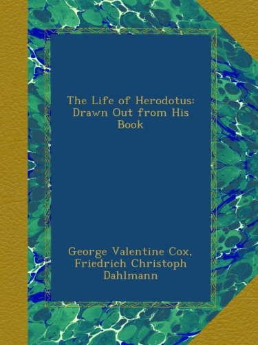 The Life of Herodotus: Drawn Out from His Book