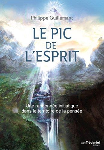 Le pic de l'esprit : Une randonnée initiatique dans le territoire de la pensée par Philippe Guillemant