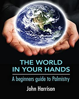 The World In Your Hands: A beginners guide to palmistry (English Edition) di [Harrison, John]