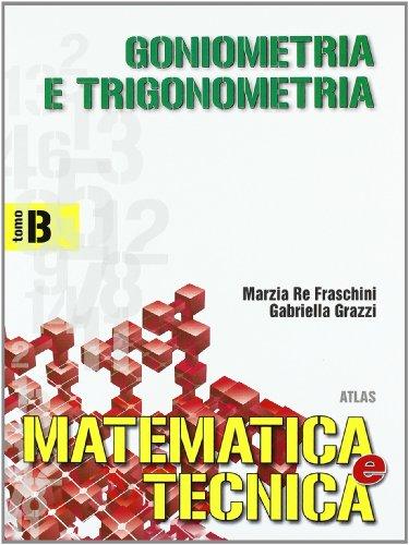 Matematica e tecnica. Tomo B: Goniometria e trigonometria. Per gli Ist. Tecnici industriali