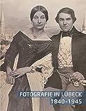 Fotografie in Lübeck: 1840-1945 - Alexander Bastek