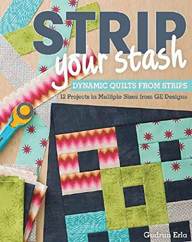 Strip Your Stash: Dynamic Quilts Made from Strips * 12 Projects in Multiple Sizes from GE Designs (Ge Quilt Designs)
