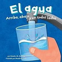 El Agua/Water: Arriba, Abajo Y En Todos Lados/ Up, Down, and All Around (Ciencia Asombrosa)
