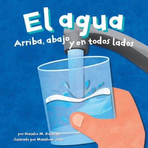El Agua/Water: Arriba, Abajo Y En Todos Lados/ Up, Down, and All Around