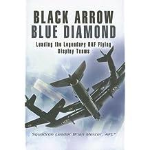 BLACK ARROW BLUE DIAMONDS: Leading the Legendary RAF Flying Display Teams by Mercer, Brian (2006) Hardcover