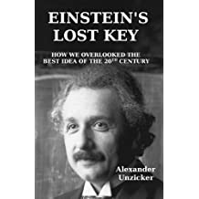 Einstein's Lost Key: How We Overlooked the Best Idea of the 20th Century by Alexander Unzicker (2015-11-28)