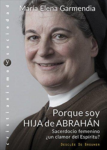 Porque soy hija de Abrahán. Sacerdocio femenino ¿un clamor del Espíritu? (Cristianismo y Sociedad) por María Elena Garmendia Ayesta