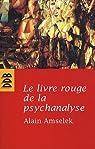 Le livre rouge de la psychanalyse, tome 1 : L'écoute de l'intime et de l'invisible par Amselek