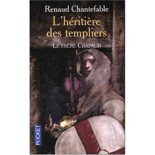 L'héritière des templiers, tome 1 : Le frère crapaud de Renaud Chantefable (1 avril 2004) Poche