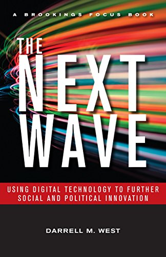 The Next Wave: Using Digital Technology to Further Social and Political Innovation (Brookings FOCUS Book)