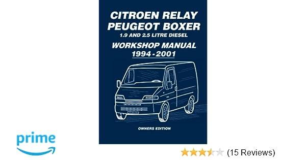 Citroen Relay Peugeot Boxer 1 9 and 2 5 Diesel Workshop