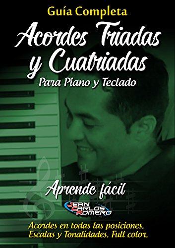 GUÍA COMPLETA DE ACORDES TRIADAS Y CUATRIADAS PARA PIANO Y TECLADO.: Aprende de manera fácil e intuitiva a tocar estos acordes en todas sus posiciones para todas las tonalidades. por JEAN CARLOS ROMERO TORRES