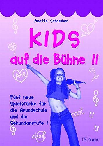 KIDS auf die Bühne, Band 2: Fünf neue Spielstücke für die Grundschule und die Sekundarstufe I (1. bis 4. Klasse)