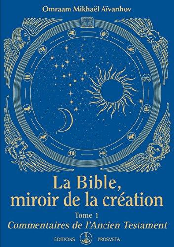 La Bible, miroir de la Création: Tome 1 - Commentaires de l'Ancien Testament