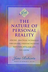 The Nature of Personal Reality: Specific, Practical Techniques for Solving Everyday Problems and Enriching the Life You Know (A Seth Book)