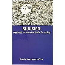 Budismo: Iniciando el camino hacia la Verdad (Spanish Edition)