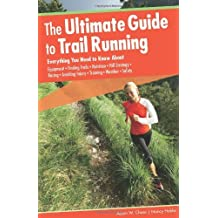The Ultimate Guide to Trail Running, 2nd: Everything You Need to Know About Equipment * Finding Trails * Nutrition * Hill Strategy * Racing * Avoiding Injury * Training * Weather * Safety