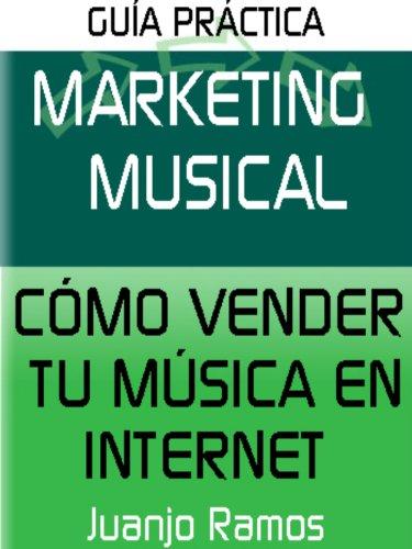 Marketing musical. Cómo vender tu música en Internet por Juanjo Ramos