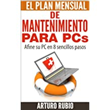 El Plan Mensual de Mantenimiento para PCs: Afine su PC en 8 sencillos pasos