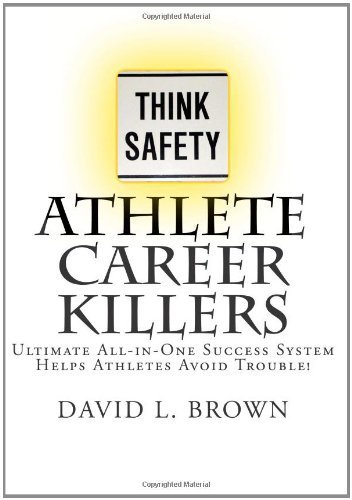 Athlete Career Killers: Ultimate All-In-One Success System Helps Athletes Avoid Trouble! by David L Brown MD (2011-01-21)