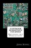 Elektronik Reparaturen für Maker: Ratgeber mit Praxistipps