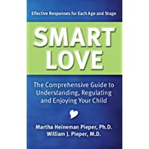 Smart Love: The Comprehensive Guide to Understanding, Regulating and Enjoying Your Child (English Edition)