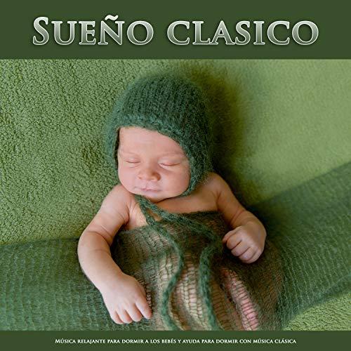 Sueño clasico: Música relajante para dormir a los bebés y ayuda para...