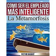 Como ser El Empleado mas Inteligente: La Metamorfosis