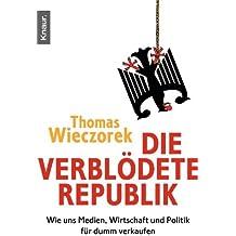 Die verblödete Republik: Wie uns Medien, Wirtschaft und Politik für dumm verkaufen (German Edition)