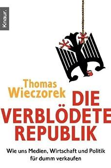 Die verblödete Republik: Wie uns Medien, Wirtschaft und Politik für dumm verkaufen (German Edition) by [Wieczorek, Thomas]