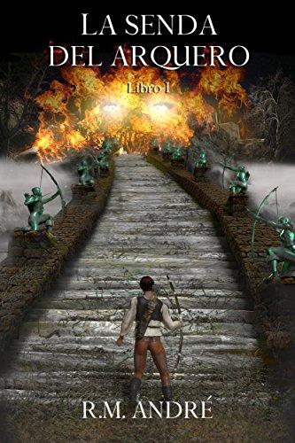 La senda del arquero: (Libro I) por R M. André