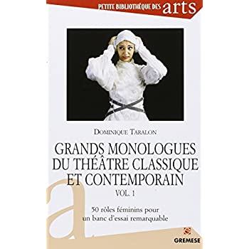 Grands monologues du théâtre classique et contemporain : Volume 1 : 50 rôles féminins pour un banc d'essai remarquable