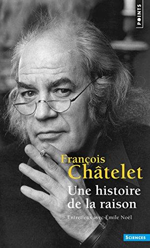 Une histoire de la raison. Entretiens avec Émile N par Francois Chatelet