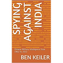 Spying Against India: Chinese Military Intelligence from 1962 to 2012 (China Secrets Book) (English Edition)