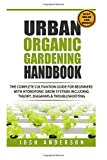 #5: Urban Organic Gardening Handbook: The Complete Cultivation Guide for Beginners With Hydroponic Grow Systems With Theory, Diagrams & Troubleshooting