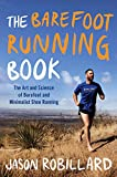 The Barefoot Running Book: The Art and Science of Barefoot and Minimalist Shoe