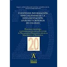 """Fuentes de información especializadas de la documentación: análisis y criterios de calidad: EN """"Puntos de encuentro: los primeros 20 años de la Facultad ... de la ..."""" (Aquilafuente nº 1987397)"""