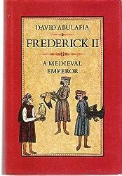 Frederick II: A Medival Emperor: A Medieval Emperor