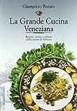 La grande cucina veneziana. Ricette, storia e cultura della cucina veneziana