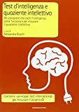 Test d'intelligenza e quoziente intellettivo. Per conoscere che cos'è l'intelligenza, come funziona e per misurare il quoziente intellettivo