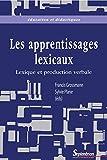 Les apprentissages lexicaux: Lexique et production verbale (Éducation et didactiques)...